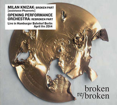 MILAN KNIZAK / OPENING PERFORMANCE ORCHESTRA : Broken Re/Broken