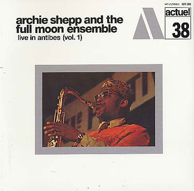 ARCHIE SHEPP AND THE FULL MOON ENSEMBLE : Live In Antibes (Vol. 1)