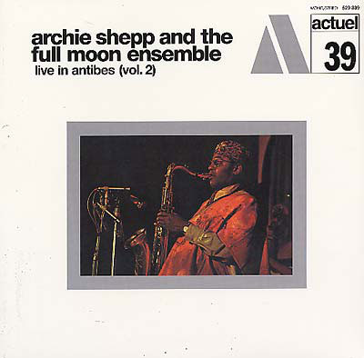 ARCHIE SHEPP AND THE FULL MOON ENSEMBLE : Live In Antibes (Vol. 2)