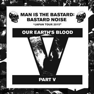 MAN IS THE BASTARD - BASTARD NOISE : Our Earth's Blood Part V