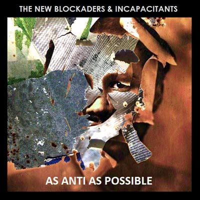 THE NEW BLOCKADERS & INCAPACITANTS : As Anti As Possible