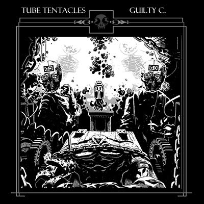 TUBE TENTACLES / GUILTY C. : Split