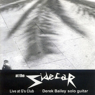 DEREK BAILEY : At The Sidecar