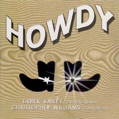 DEREK BAILEY , CHRISTOPHER WILLIAMS : Howdy - ウインドウを閉じる