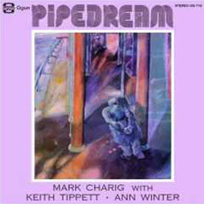 MARK CHARIG WITH KEITH TIPPETT / ANN WINTER: Pipedream
