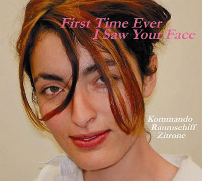 KOMMANDO RAUMSCHIFF ZITRONE : First Time Ever I Saw Your Face