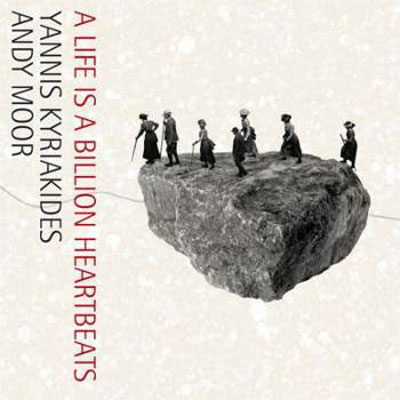 YANNIS KYRIAKIDES & ANDY MOOR : A Life Is a Billion Heartbeats