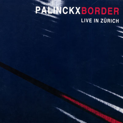 PALINCKX : Border - Live In Zurich