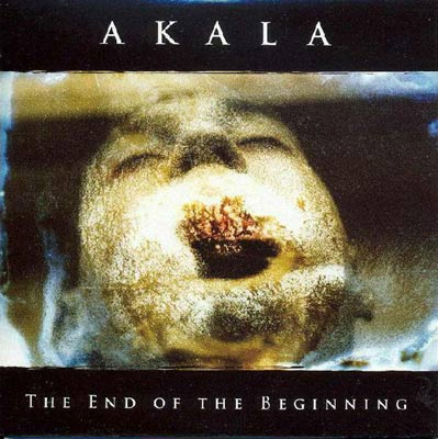 AKALA : The End Of The Beginning
