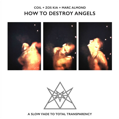 COIL + ZOS KIA + MARC ALMOND : How To Destroy Angels