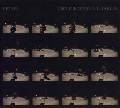 LETHE : Dry Ice On Steel Tables