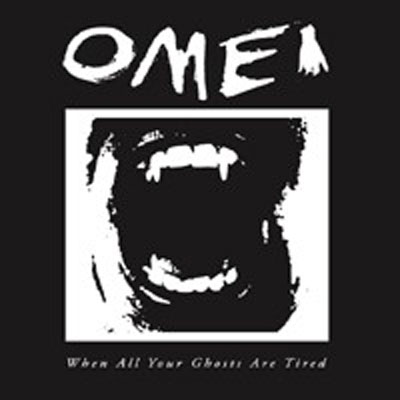 OMEI : When All Your Ghosts Are Tired