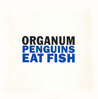 ORGANUM / DAVID JACKMAN : Penguins Eat Fish/Little Dark Wing