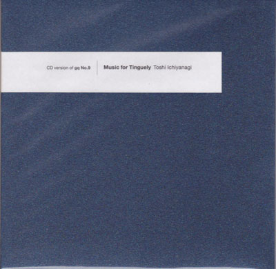 "TOSHI ICHIYANAGI : ""Music for Tinguely"" (gq ""No.9 - Jean Tinguely"" CD only version)"