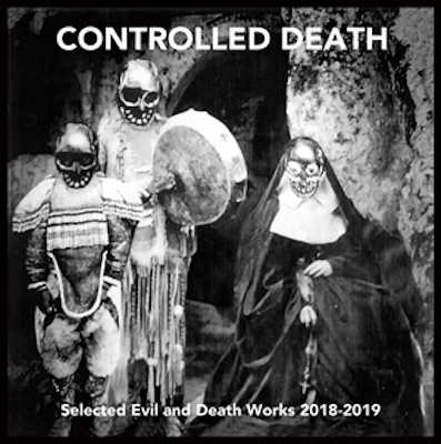 CONTROLLED DEATH : Selected Evil and Death Works 2018-2019