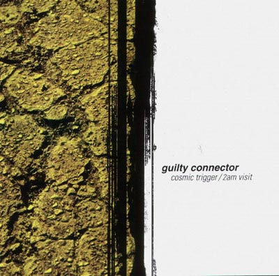 GUILTY CONNECTOR : Cosmic Trigger / 2am Visit