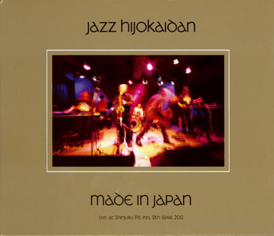 JAZZ HIJOKAIDAN : Made In Japan - live at Shinjuku Pit Inn 9 April, 2012