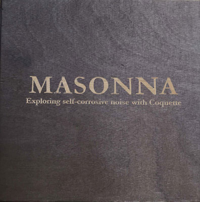 MASONNA : Exploring Self-Corrosive Noise With Coquette