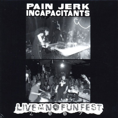 PAIN JERK / INCAPACITANTS : Live At The No Fun Fest 2007