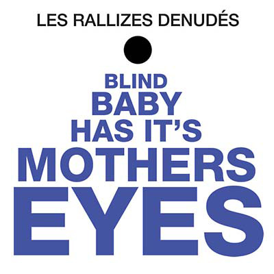 LES RALLIZES DENUDES : Blind Baby Has It's Mothers Eyes