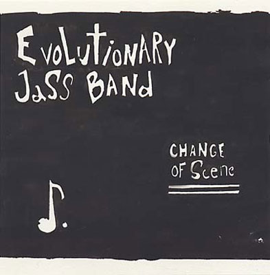 EVOLUTIONARY JASS BAND : Change of Scene