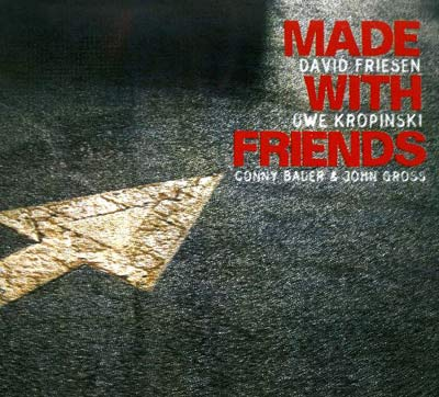 DAVID FRIESEN, UWE KROPINSKI : Made With Friends - ウインドウを閉じる