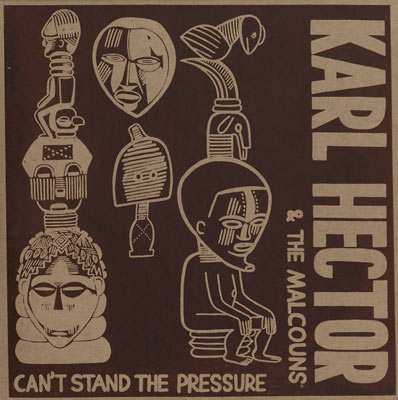 KARL HECTOR & THE MALCOUNS : Can't Stand The Pressure