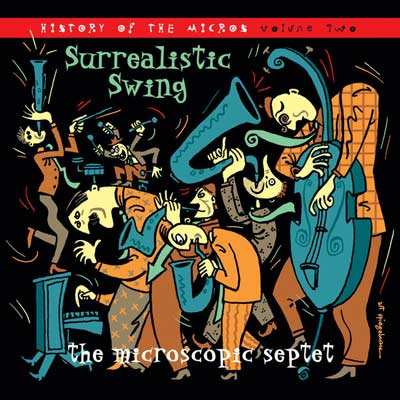 MICROSCOPIC SEPTET : Surrealistic Swing (History Of The Micros Volume Two)