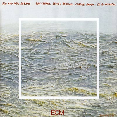 OLD AND NEW DREAMS : Don Cherry , Dewey Redman , Charlie Haden , Ed Blackwell