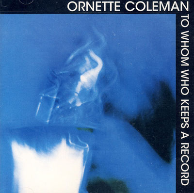 ORNETTE COLEMAN : To Whom Who Keeps A Record