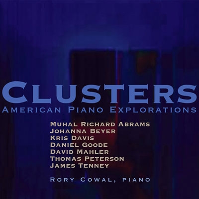 RORY COWAL : Clusters: American Piano Explorations