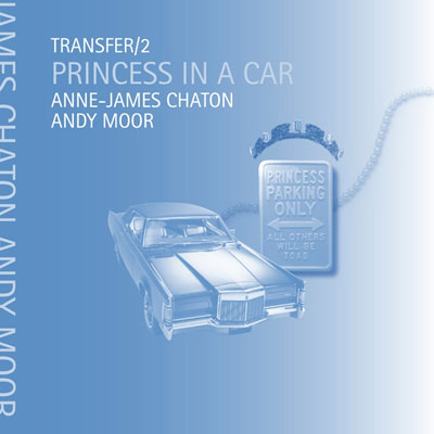 ANNE-JAMES CHATON + ANDY MOOR : Transfer/2 - Princess in a Car