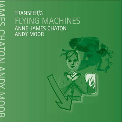 ANNE-JAMES CHATON + ANDY MOOR : Transfer/3 - Flying machines
