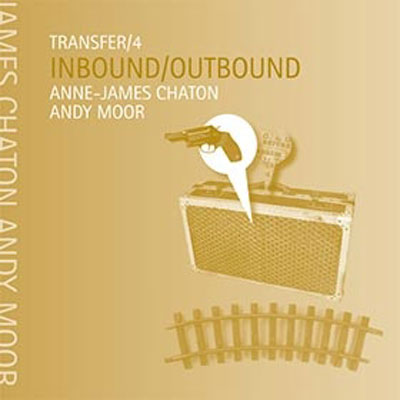 ANNE-JAMES CHATON + ANDY MOOR : Transfer/4 - Inbound/Outbound