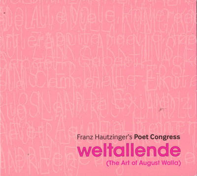 FRANZ HAUTZINGER'S POET CONGRESS : Weltallende (The Art Of August Walla)
