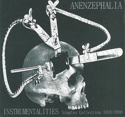 ANENZEPHALIA : Instrumentalities (Singles Collection 1991-2008)