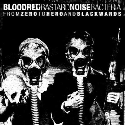 BLOODRED BACTERIA / BASTARD NOISE : From Zero To Hero And Blackwards