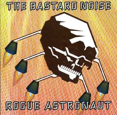 THE BASTARD NOISE : Rogue Astronaut