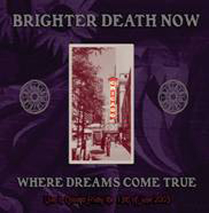 BRIGHTER DEATH NOW : Where Dreams Come True