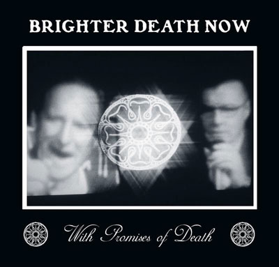 BRIGHTER DEATH NOW : With Promises Of Death