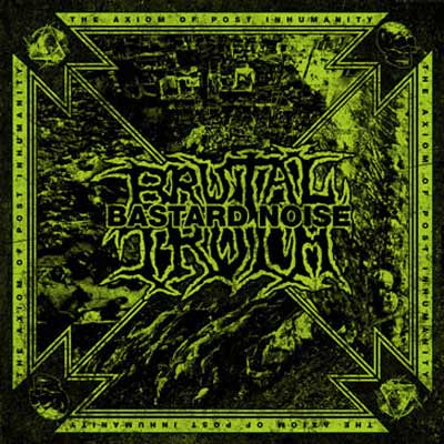 BRUTAL TRUTH / BASTARD NOISE : The Axiom Of Post Inhumanity
