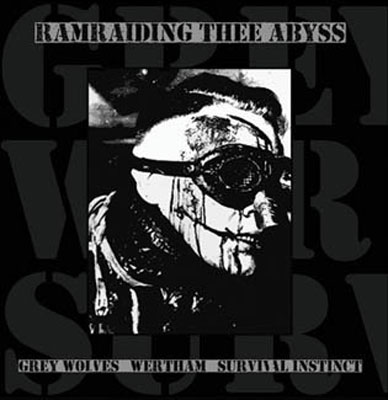GREY WOLVES / WERTHAM / SURVIVAL INSTINCT : Ramraiding thee Abyss