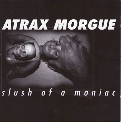 ATRAX MORGUE : Slush Of A Maniac