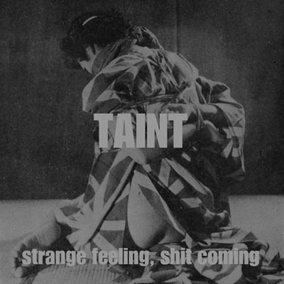 TAINT : Strange Feeling, Shit Coming