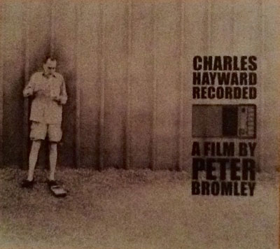 CHARLES HAYWARD : Recorded - A Film by Peter Bromley