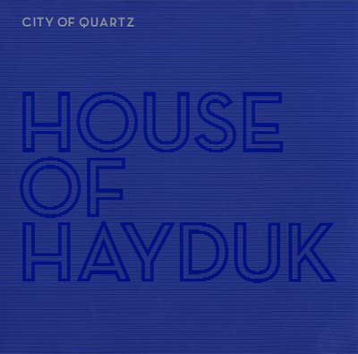 HOUSE OF HAYDUK : City of Quartz