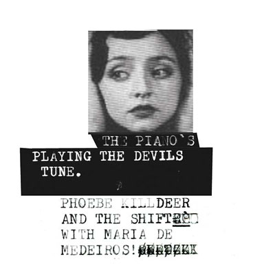 PHOEBE KILLDEER AND THE SHIFT WITH MARIA DE MEDEIROS : The Piano's Playing The Devils Tune - ウインドウを閉じる