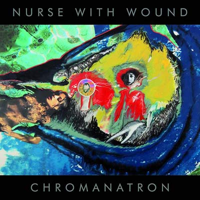 NURSE WITH WOUND : Chromanatron