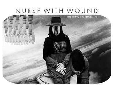 NURSE WITH WOUND : The Swinging Reflective