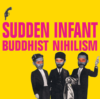 SUDDEN INFANT : Buddhist Nihilism